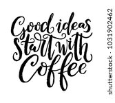 good ideas start with coffee....   Shutterstock .eps vector #1031902462