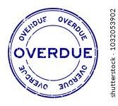 grunge blue overdue round... | Shutterstock .eps vector #1032053902