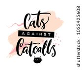 cats against catcalls. feminism ... | Shutterstock .eps vector #1032425608