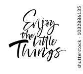 enjoy the little things phrase. ...   Shutterstock .eps vector #1032886135