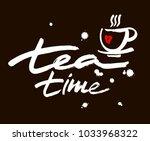 tea time. hand drawn lettering  ... | Shutterstock .eps vector #1033968322