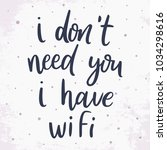 i don't need you  i have wi fi. ... | Shutterstock .eps vector #1034298616