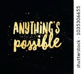 anything's possible  anything... | Shutterstock . vector #1035306655