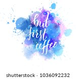 but first coffee hand lettering ... | Shutterstock .eps vector #1036092232