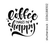 coffee make me happy. unique... | Shutterstock .eps vector #1036188502