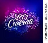 lets celebrate hand written... | Shutterstock .eps vector #1038785566
