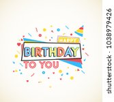 happy birthday to you. greeting ... | Shutterstock .eps vector #1038979426