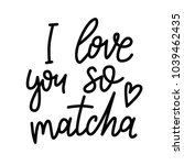 i love you so matcha. hand... | Shutterstock .eps vector #1039462435