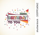 happy birthday to you. greeting ... | Shutterstock .eps vector #1039916062