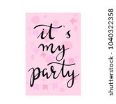 hand written its my party | Shutterstock .eps vector #1040322358