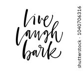 live  laugh  bark phrase. ink... | Shutterstock .eps vector #1040706316
