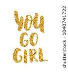 you go girl. hand lettering... | Shutterstock .eps vector #1040741722