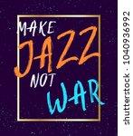 make jazz not war inspiratinal... | Shutterstock .eps vector #1040936992