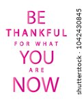 be thankful for what you are... | Shutterstock .eps vector #1042430845