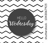 hello wednesday. black and... | Shutterstock .eps vector #1043067925