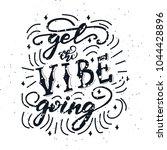 get the vibe going lettering...   Shutterstock .eps vector #1044428896