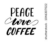 peace  love  coffee lettering... | Shutterstock .eps vector #1046307022