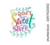don't sweat the small stuff... | Shutterstock .eps vector #1047423352