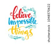 Believe Impossible Things...