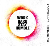work hard stay humble.... | Shutterstock .eps vector #1049563025