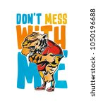 don't mess with me  poster ...   Shutterstock .eps vector #1050196688
