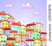 colorful little town .raster... | Shutterstock . vector #105033878