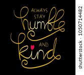 always stay humble and kind...   Shutterstock .eps vector #1050714482