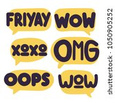 friyay  wow  xoxo  omg  oops....   Shutterstock .eps vector #1050905252
