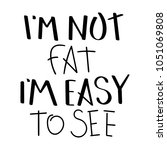 i am not fat  i am easy to see. ... | Shutterstock .eps vector #1051069808