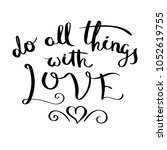 do all things with love.... | Shutterstock . vector #1052619755