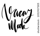 vacay mode. hand lettering for... | Shutterstock .eps vector #1052937305