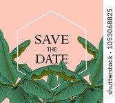 trendy summer tropical leaves... | Shutterstock .eps vector #1053068825