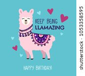 Stock vector happy birthday greeting card with cute llama and doodles keep being llamazing quote with hand 1053358595