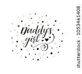 daddy's girl. lettering. hand... | Shutterstock .eps vector #1053461408