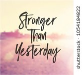 quote   stronger than yesterday | Shutterstock .eps vector #1054184822