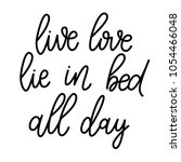 live  love lie in bed all day.... | Shutterstock .eps vector #1054466048