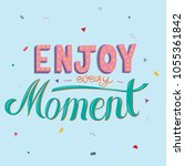 Enjoy Every Moment Handdrawn...