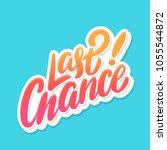 last chance. vector lettering. | Shutterstock .eps vector #1055544872