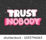 trust nobody space. vector hand ... | Shutterstock .eps vector #1055796065