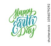 happy earth day hand lettering. ... | Shutterstock .eps vector #1056079292