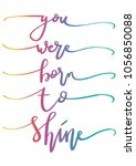 you were born to shine. modern... | Shutterstock .eps vector #1056850088