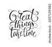 great things take time   unique ... | Shutterstock .eps vector #1057159382