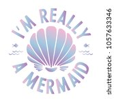 i'm really a mermaid quote with ... | Shutterstock .eps vector #1057633346