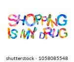 shopping is my drug. vector... | Shutterstock .eps vector #1058085548