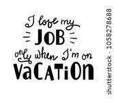 i love my job only when i am on ... | Shutterstock .eps vector #1058278688