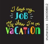 i love my job only when i am on ... | Shutterstock .eps vector #1060308812