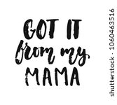 got it from my mama   hand... | Shutterstock .eps vector #1060463516