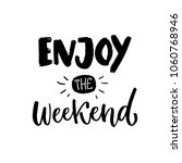 enjoy the weekend. brush... | Shutterstock .eps vector #1060768946