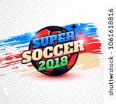 super soccer 2018 background | Shutterstock .eps vector #1061618816
