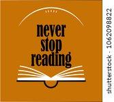 inscription never stop reading... | Shutterstock .eps vector #1062098822
